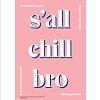 s'all chill bro